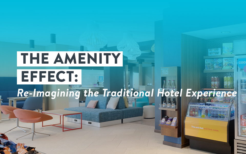 The Amenity Effect: Re-Imagining the Traditional Hotel Experience